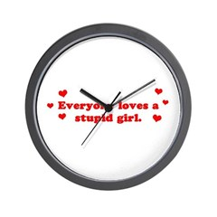 Everyone Loves A Stupid Girl Wall Clock
