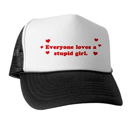 Everyone Loves A Stupid Girl Trucker Hat