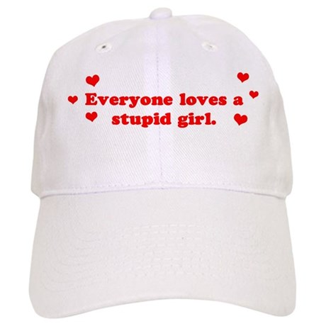 Everyone Loves A Stupid Girl Cap