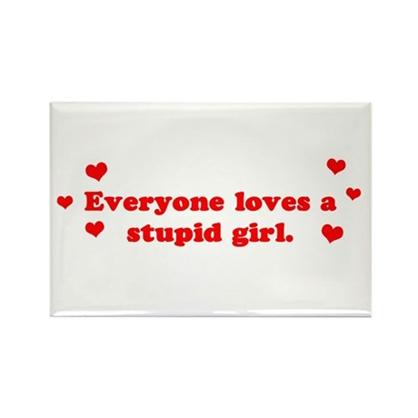 Everyone Loves A Stupid Girl Rectangle Magnet