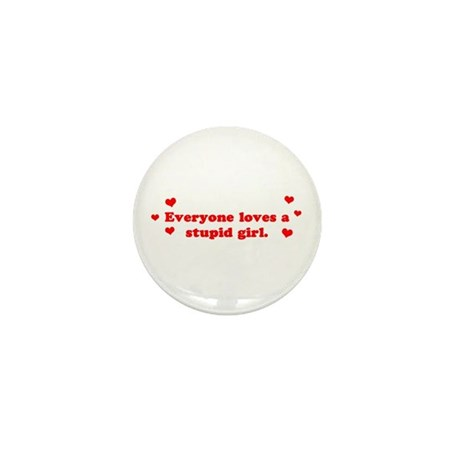 Everyone Loves A Stupid Girl Mini Button