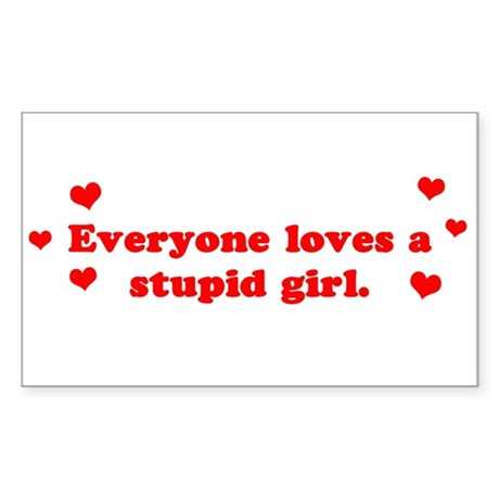 Everyone Loves A Stupid Girl Rectangle Sticker