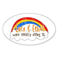 Lucy & Ethel Were Doing It Oval Bumper Stickers