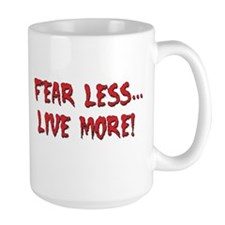 Fear Less... Live More! -  Mug