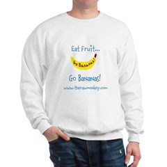 Eat Fruit...Go Bananas! Sweatshirt