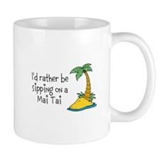 I'd Rather Be Sipping on a Mai Tai Mug