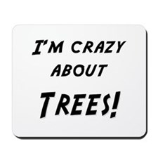 Im crazy about TREES Mousepad