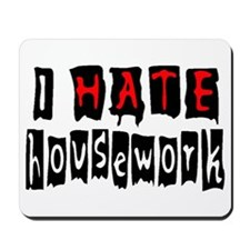 I HATE HOUSEWORK Mousepad