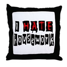 I HATE HOUSEWORK Throw Pillow