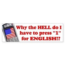 "Press ""1"" for English? Bumper Bumper Sticker"
