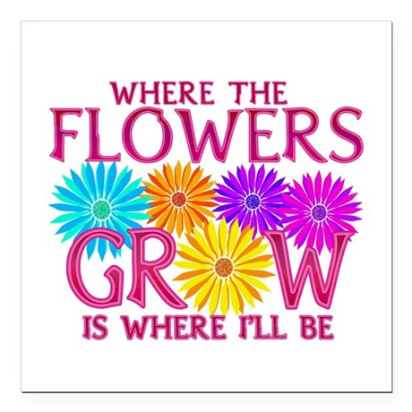 "Where Flowers Grow Square Car Magnet 3"" x 3&q"