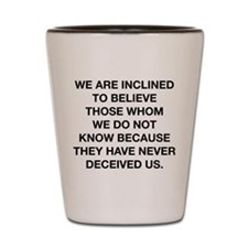 Inclined To Believe Shot Glass