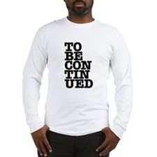To Be Continued Long Sleeve T-Shirt