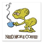 need more coffee done.psd Square Car Magnet 3
