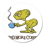 need more coffee done.psd Round Car Magnet