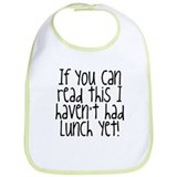 If You Can Read This, I Haven't Had Lunch Yet Bib