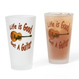 Life Is Good Got A Guitar Drinking Glass