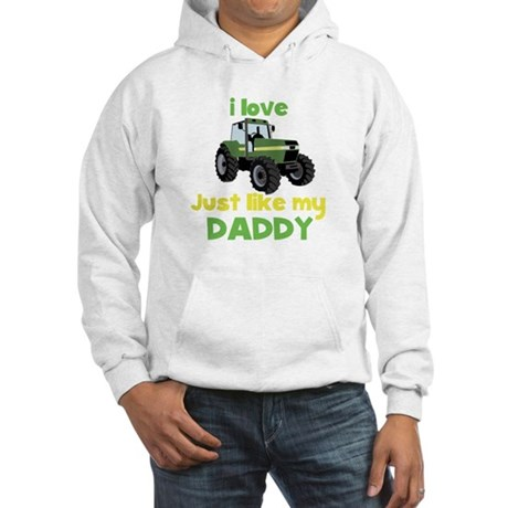I love tractors just like my Daddy Hooded Sweatshi