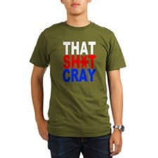 That Sh*t Cray T-Shirt