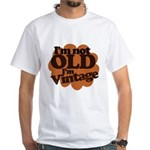 Im not old Im Vintage White T-Shirt