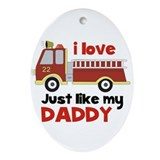 I love Firetrucks (just like Daddy) Ornament (Oval