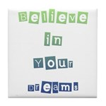 Believe in Your Dreams Tile Coaster