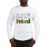 Shower with a Friend Long Sleeve T-Shirt