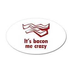It's bacon me crazy 22x14 Oval Wall Peel