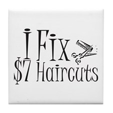 I Fix $7 Haircuts Tile Coaster