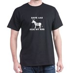 SAVE GAS RIDE MY ASS Black T-Shirt