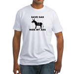 SAVE GAS RIDE MY ASS Fitted T-Shirt
