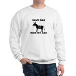 SAVE GAS RIDE MY ASS Sweatshirt