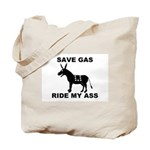 SAVE GAS RIDE MY ASS Tote Bag
