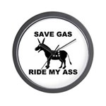 SAVE GAS RIDE MY ASS Wall Clock