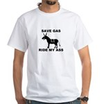 SAVE GAS RIDE MY ASS White T-Shirt