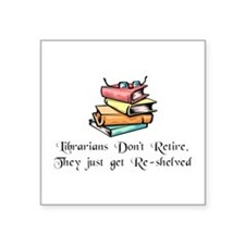 """Librarians Don't Retire"" Square Sticker 3"" x 3"""