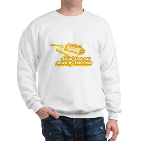 Livin a Van Down By the River Sweatshirt