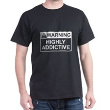 Warning Highly Addictive T-Shirt