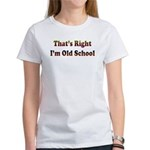 That's Right.. I'm Old School Women's T-Shirt
