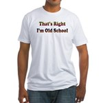 That's Right.. I'm Old School Fitted T-Shirt