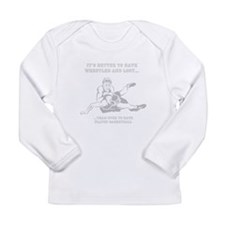 Better to have Wrestled Long Sleeve Infant T-Shirt