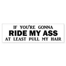 If You're Gonna Ride My Ass Bumper Bumper Sticker