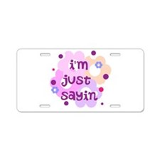 im just sayin flowers Aluminum License Plate