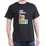 This Parade is So Gay! T-Shirt