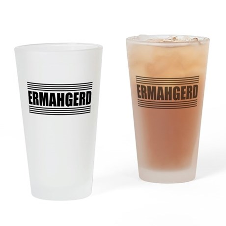 Ermahgerd Drinking Glass