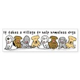 Takes a Village to Help Homeless Dogs Bumper Sticker