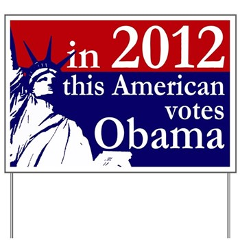 Some people say that Real Americans are Versus Obama.  But you are a real American, and you support Barack Obama as he runs for re-election, so you know that is a bogus claim.  Call it as you see it with this Statue of Liberty Lawn Sign carrying the words in 2012 this American Votes Obama!