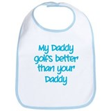 My daddy golfs better Bib