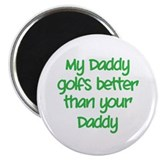 "My daddy golfs better 2.25"" Magnet (10 pack)"