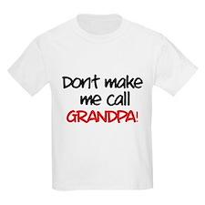 Don't make me call grandpa! T-Shirt